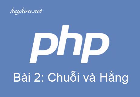 Học php bài 2: Chuỗi và hằng trong php
