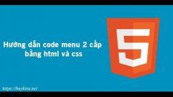 Hướng dẫn code menu 2 cấp bằng html và css
