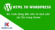 Chuyển html sang wordpress bài 3: Code dòng đầu tiên và tách nhỏ các file trong theme