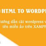 Chuyển html sang wordpress bài 1: Cài đặt wordpress với tên miền ảo trên xampp