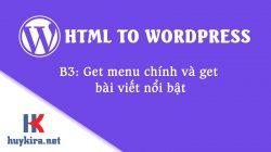 Chuyển html sang wordpress bài 4: Get menu chính và get bài viết nổi bật
