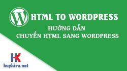 Hướng dẫn chuyển html sang wordpress từ A đến Z
