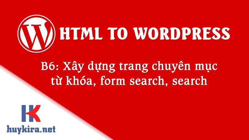 Chuyển html sang wordpress bài 6: Xây dựng trang category, form search bài viết