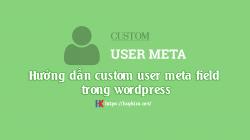 Hướng dẫn custom user meta field trong wordpress