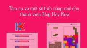 Tâm sự và một số tính năng mới cho thành viên Blog Huy Kira