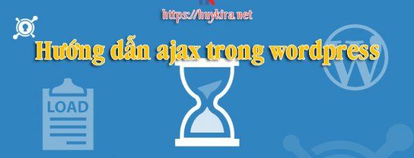 Ajax trong wordpress tưởng không dễ ai ngờ dễ không tưởng