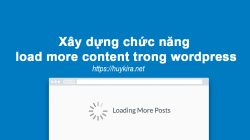 Xây dựng chức năng load more content trong wordpress sử dụng ajax