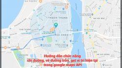 Hướng dẫn chức năng chỉ đường, vẽ đường tròn, get vị trí hiện tại trong google maps API