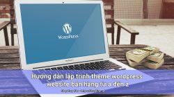 Hướng dẫn lập trình theme wordpress website bán hàng từ a đến z