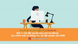 Bài 2: Cài đặt wordpress trên localhost, tùy chỉnh một số thông tin, cài đặt plugin cần thiết