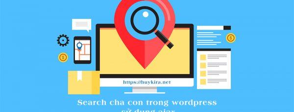 Search cha con trong wordpress sử dụng ajax